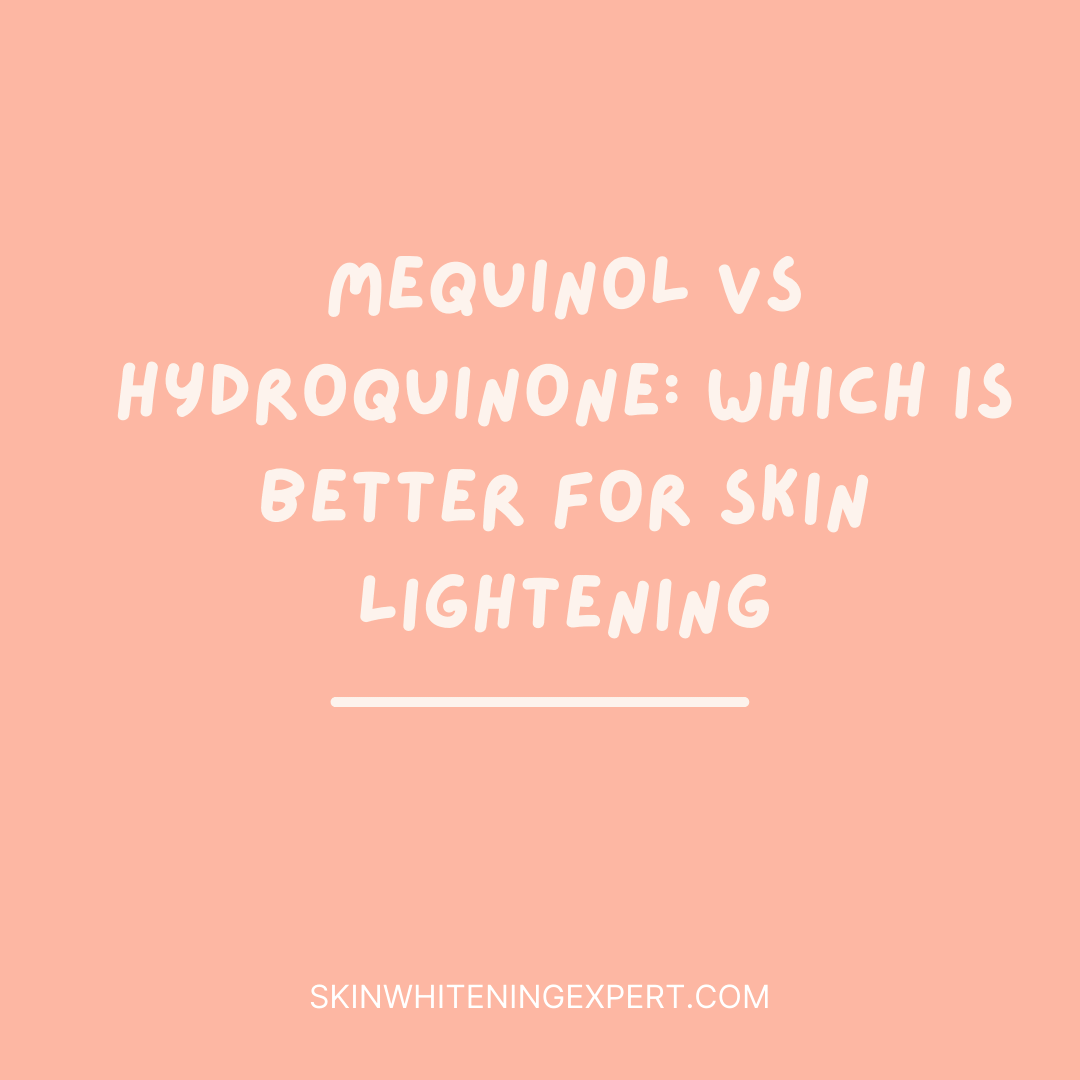 Mequinol Vs Hydroquinone- Which Is Better For Skin lightening