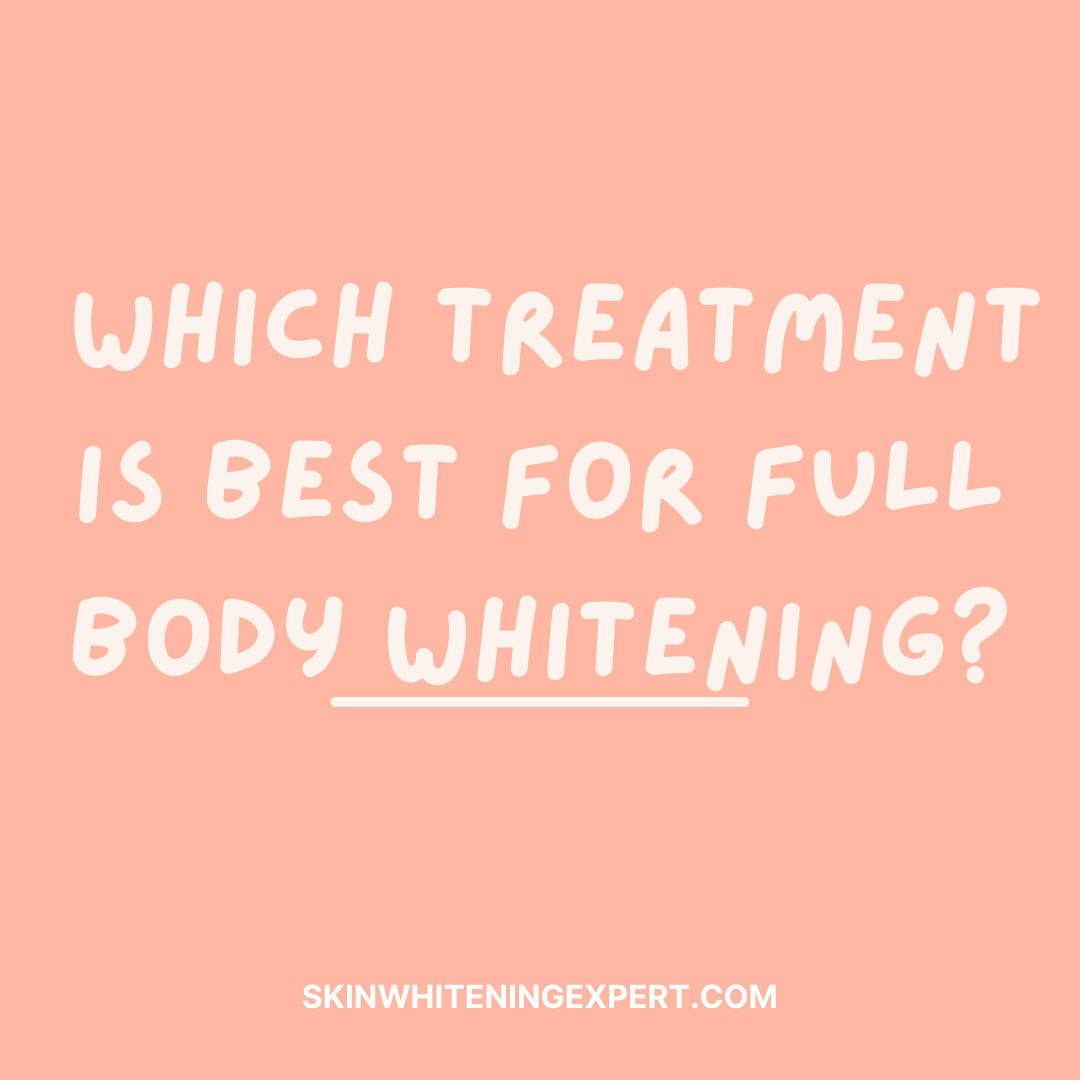 Which treatment is best for full body whitening?